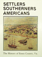 Cover of Settlers, Southerners, Americans: The History of Essex County, Virginia